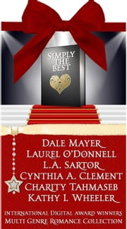 Simply The Best - A Multi-Genre Collection of International Digital Award Winning Romances ebook by Laurel ODonnell,Dale Mayer,L.A. Sartor,Cynthia A Clement,Charity Tahmaseb,Kathy L Wheeler