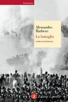 La battaglia - Storia di Waterloo ebook by Alessandro Barbero