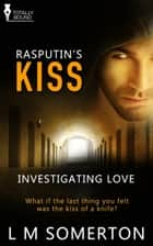 Rasputin's Kiss ebook by LM Somerton
