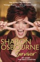 Sharon Osbourne Survivor - My Story - the Next Chapter ebook by Sharon Osbourne