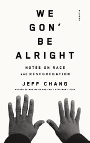 We Gon' Be Alright - Notes on Race and Resegregation ebook by Jeff Chang