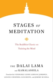 Stages of Meditation - The Buddhist Classic on Training the Mind ebook by The Dalai Lama, Geshe Lobsang Jordhen, Losang Choephel Ganchenpa,...