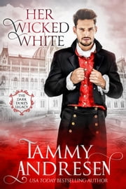 Her Wicked White - The Dark Duke's Legacy ebook by Tammy Andresen