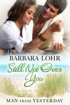 Still Not Over You ebook by Barbara Lohr