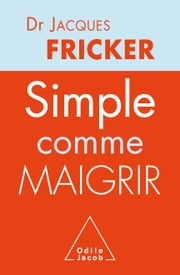 Simple comme maigrir ebook by Jacques Fricker