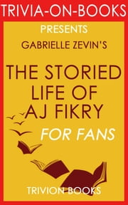 The Storied Life of A. J. Fikry: A Novel by Gabrielle Zevin (Trivia-On-Books) ebook by Trivion Books