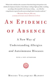 An Epidemic of Absence - A New Way of Understanding Allergies and Autoimmune Diseases ebook by Moises Velasquez-Manoff