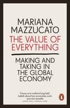 The Value of Everything - Making and Taking in the Global Economy ekitaplar by Mariana Mazzucato