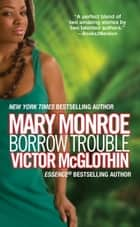 Borrow Trouble ebook by Victor McGlothin, Mary Monroe