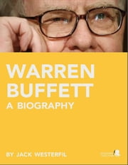 Warren Buffett: A Biography: Learn about the life of Warren Buffett ebook by Joseph  Taglieri