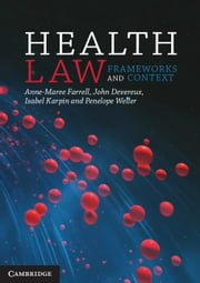Health Law - Frameworks and Context ebook by Anne-Maree Farrell, John Devereux, Isabel Karpin,...