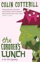 The Coroner's Lunch - A Dr Siri Murder Mystery ebook by Colin Cotterill, Nigel Anthony, Quercus