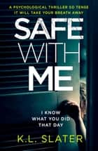 Safe With Me - A psychological thriller so tense it will take your breath away eBook von K.L. Slater