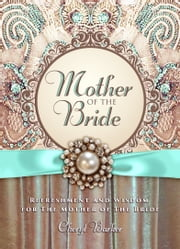 Mother of the Bride - Refreshment and Wisdom for the Mother of the Bride ebook by Cheryl Barker
