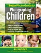 The BetterPhoto Guide to Photographing Children ebook by Jim Miotke
