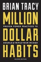 Million Dollar Habits - Proven Power Practices to Double and Triple Your Income eBook by Brian Tracy