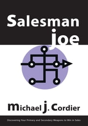 Salesman Joe - Discovering Your Primary and Secondary Weapons to Win in Sales ebook by Michael J. Cordier