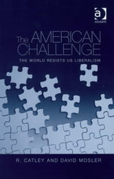 The American Challenge - The World Resists US Liberalism ebook by Dr David Mosler,Professor R Catley