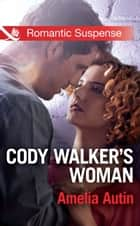 Cody Walker's Woman (Mills & Boon Romantic Suspense) ebook by Amelia Autin