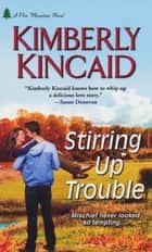 Stirring Up Trouble ebook by Kimberly Kincaid