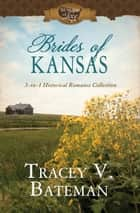 Brides of Kansas - 3-in-1 Historical Romance Collection ebook by Tracey V. Bateman