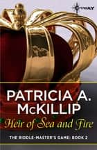 Heir of Sea and Fire ebook by Patricia A. McKillip