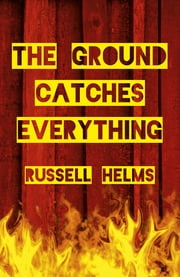 The Ground Catches Everything ebook by Russell Helms