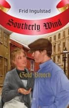 Southerly Wind: Gold Brooch ebook by Frid Ingulstad