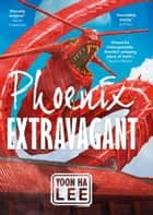 Phoenix Extravagant ebook by Yoon Ha Lee