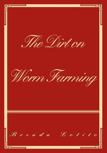 The Dirt on Worm Farming ebook by Brenda Lotito