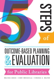 Five Steps of Outcome-Based Planning and Evaluation for Public Libraries ebook by Gross, Mediavilla