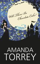 Will There Be Chocolate Cake? ebook by Amanda Torrey