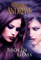 Broken Glass ebook by Virginia Andrews