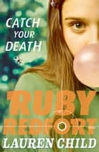 Catch Your Death (Ruby Redfort, Book 3) ebook by Lauren Child