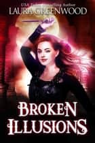 Broken Illusions ebook by Laura Greenwood