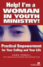 Help! I'm a Woman in Youth Ministry! ebook by Kara E. Powell,Megan Hutchinson,Heather Flies