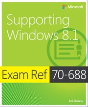 Exam Ref 70-688 Supporting Windows 8.1 (MCSA) ebook by Joli Ballew
