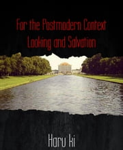 For the Postmodern Context Looking and Salvation ebook by Haru ki