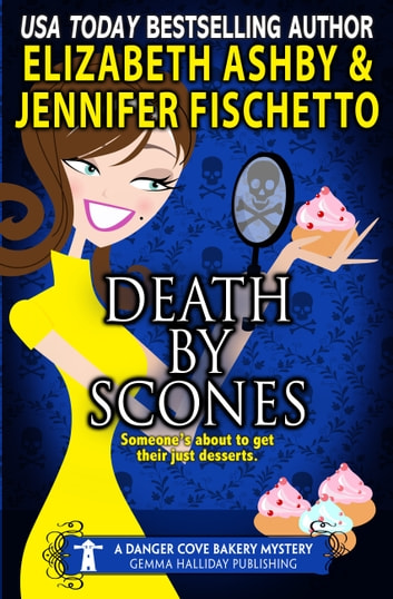 Death by Scones - a Danger Cove Bakery Mystery ebook by Jennifer Fischetto,Elizabeth Ashby