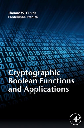 Cryptographic Boolean Functions and Applications ebook by Thomas W. Cusick,Pantelimon Stanica