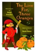 The Love for Three Oranges ebook by Dandi Palmer