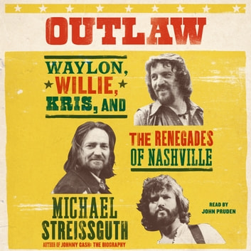 Outlaw - Waylon, Willie, Kris, and the Renegades of Nashville audiobook by Michael Streissguth