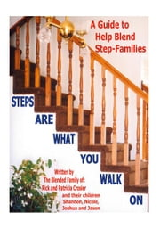 Steps Are What You Walk On:A Guide to Help Blend Step-Families ebook by Crosier,Rick