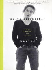 Wasted - A Memoir of Anorexia and Bulimia ebook by Marya Hornbacher