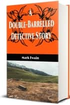 A Double-Barrelled Detective Story (Illustrated) ebook by Mark Twain
