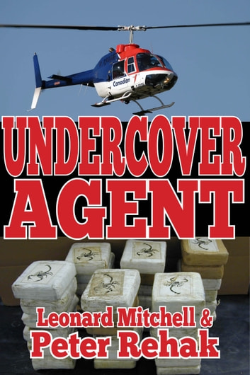 Undercover agent : how one honest man took on the drug mob-- and then the Mounties
