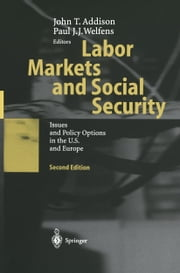 Labor Markets and Social Security - Issues and Policy Options in the U.S. and Europe ebook by John T. Addison,Paul J.J. Welfens