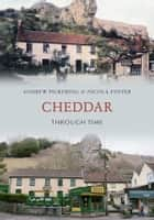 Cheddar Through Time ebook by Andrew Pickering