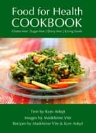 Food for Health Cookbook - Gluten-free, Sugar-free, Dairy-free Living Foods ebook by Kyre Adept, Madeleine Vite