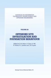 Offshore Site Investigation and Foundation Behaviour - Papers presented at a conference organized by the Society for Underwater Technology and held in London, UK, September 22–24, 1992 ebook by D.A. Ardus,D. Clare,A. Hill,R. Hobbs,R.J. Jardine,J.M. Squire